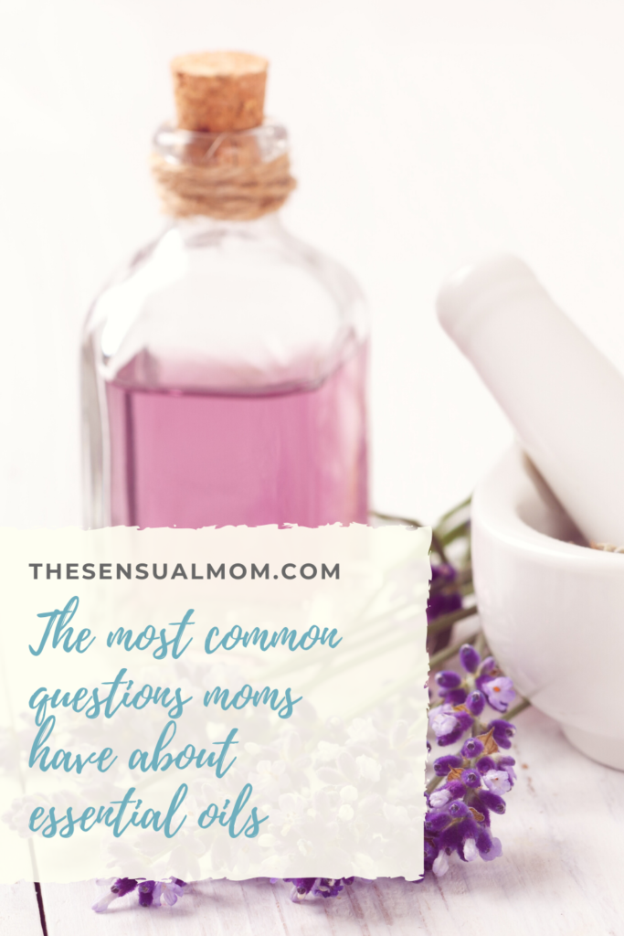 The most common questions moms have about essential oils