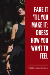dress how you want to feel